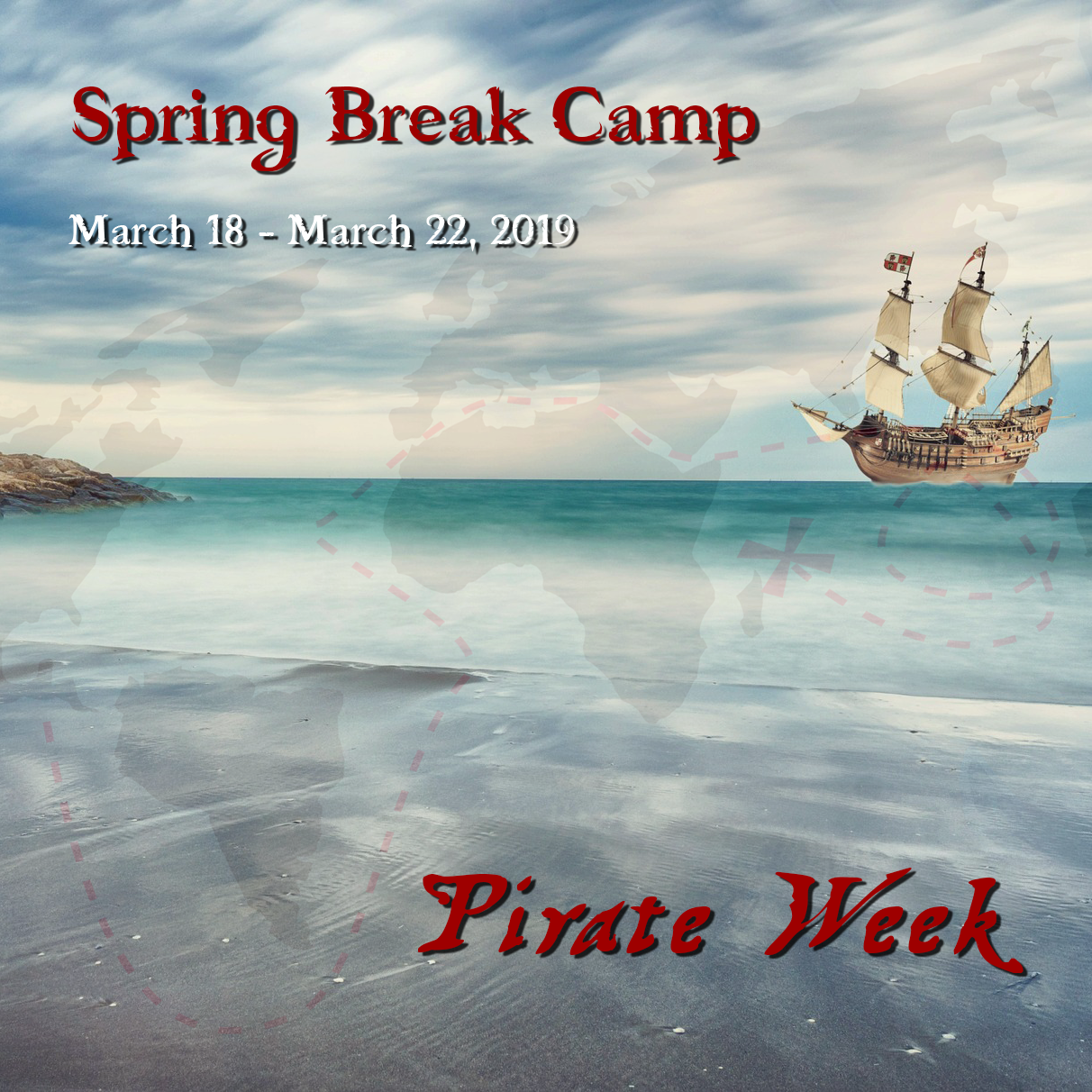 A pirate ship sails towards a rocky coast. Text reads, Spring Break Camp, March 18-22, 2019, Pirate Week